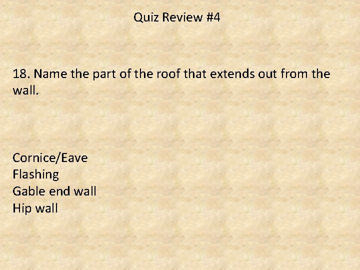 Quiz Review #4 18. Name the part of the roof that extends out from