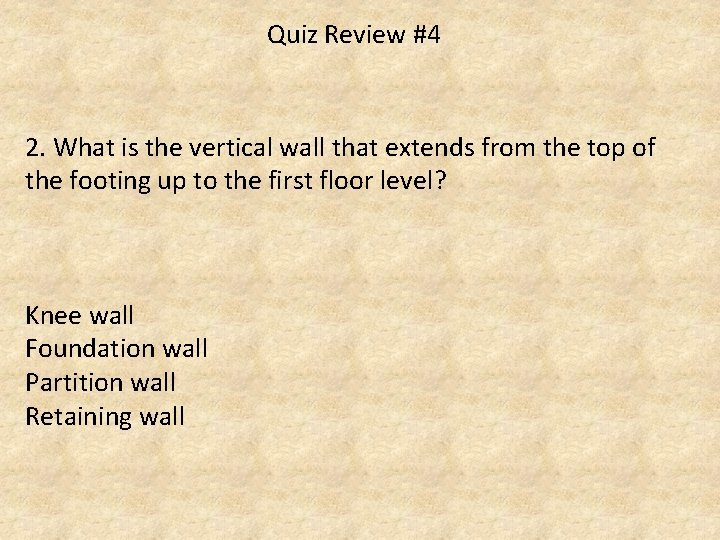 Quiz Review #4 2. What is the vertical wall that extends from the top