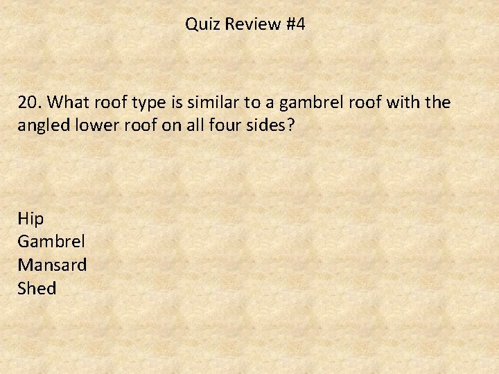 Quiz Review #4 20. What roof type is similar to a gambrel roof with