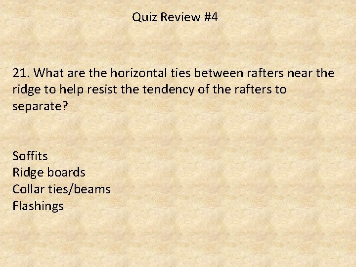 Quiz Review #4 21. What are the horizontal ties between rafters near the ridge