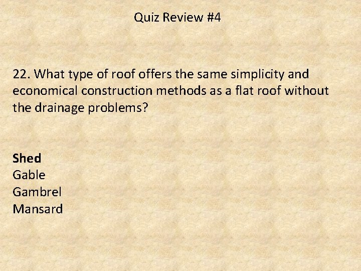 Quiz Review #4 22. What type of roof offers the same simplicity and economical