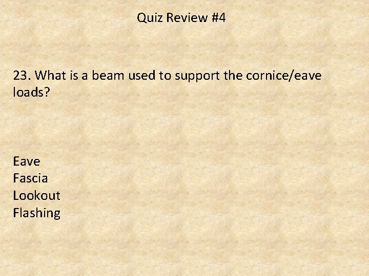 Quiz Review #4 23. What is a beam used to support the cornice/eave loads?