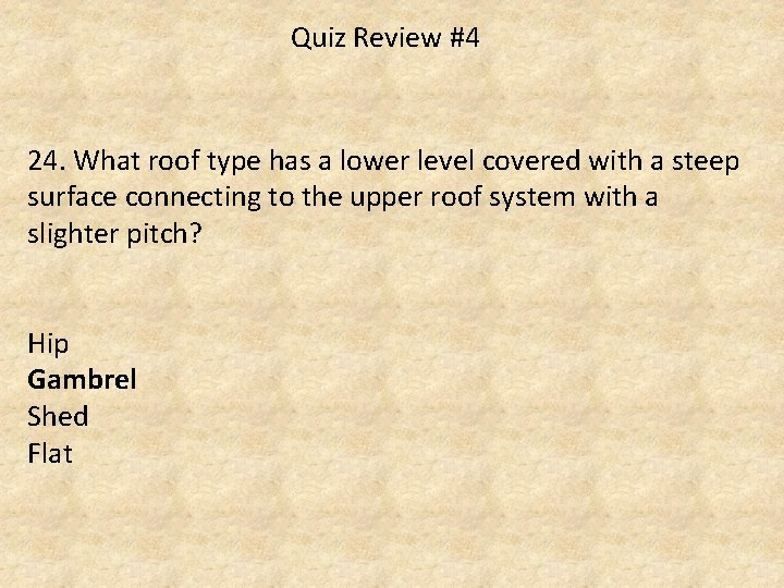 Quiz Review #4 24. What roof type has a lower level covered with a