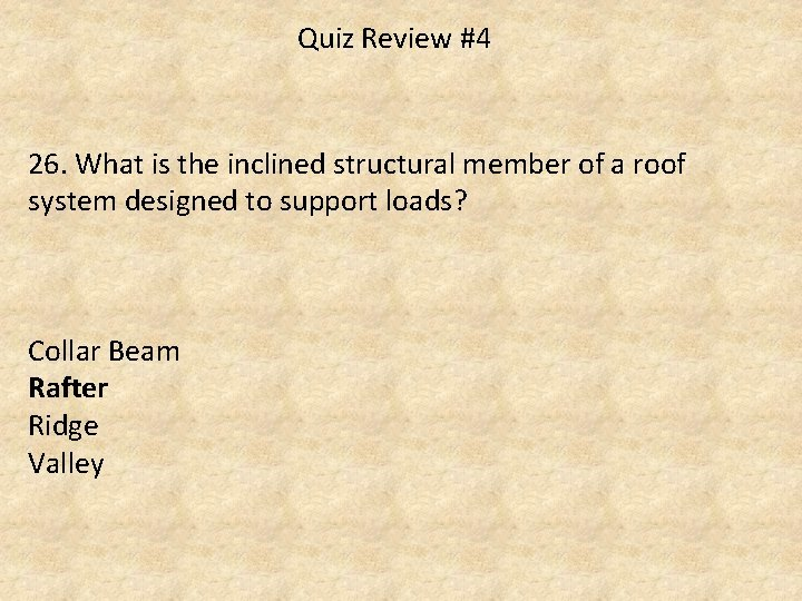 Quiz Review #4 26. What is the inclined structural member of a roof system