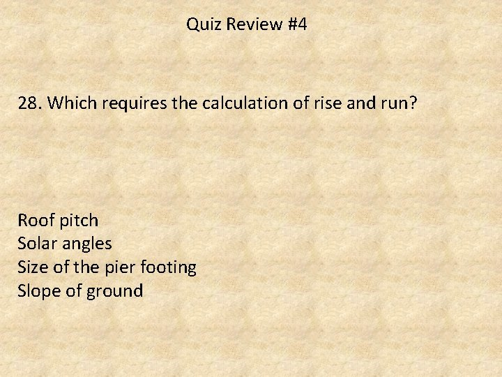 Quiz Review #4 28. Which requires the calculation of rise and run? Roof pitch