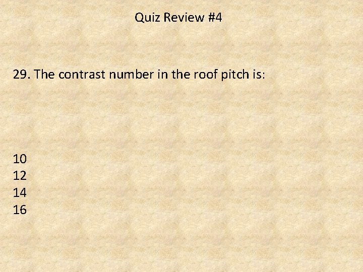 Quiz Review #4 29. The contrast number in the roof pitch is: 10 12