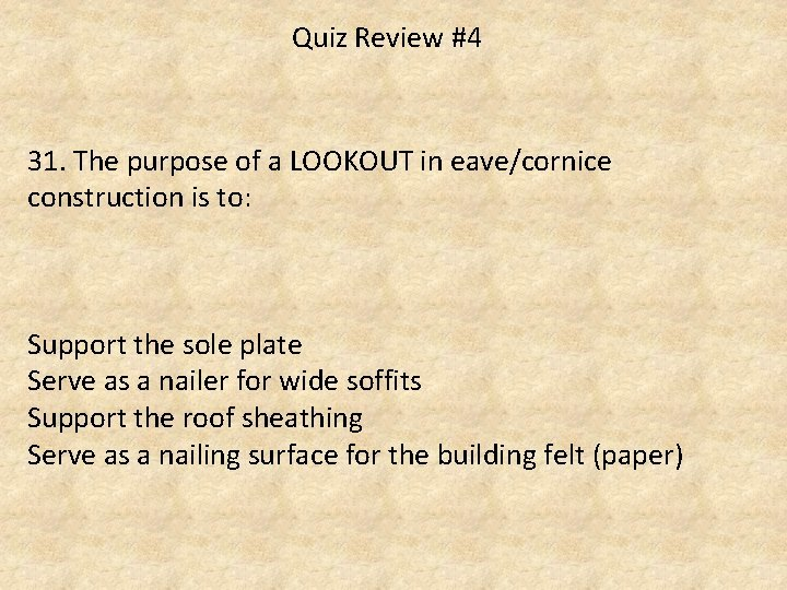 Quiz Review #4 31. The purpose of a LOOKOUT in eave/cornice construction is to:
