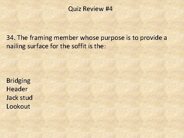 Quiz Review #4 34. The framing member whose purpose is to provide a nailing