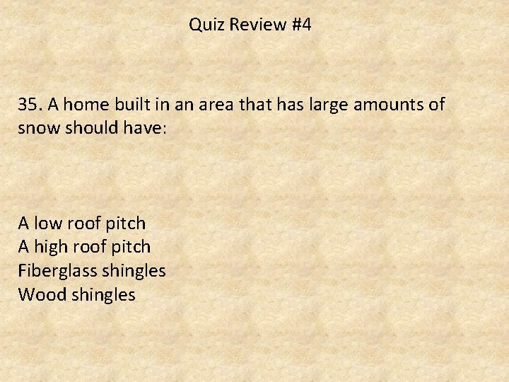 Quiz Review #4 35. A home built in an area that has large amounts