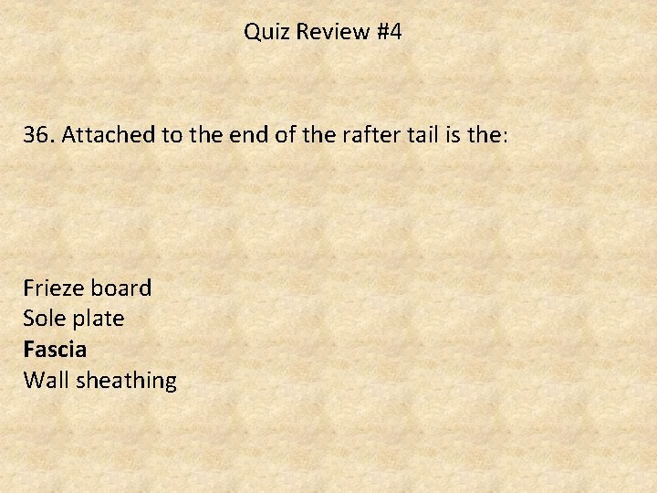 Quiz Review #4 36. Attached to the end of the rafter tail is the:
