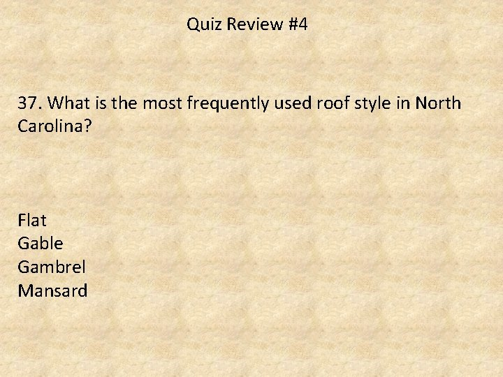 Quiz Review #4 37. What is the most frequently used roof style in North