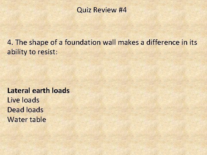 Quiz Review #4 4. The shape of a foundation wall makes a difference in