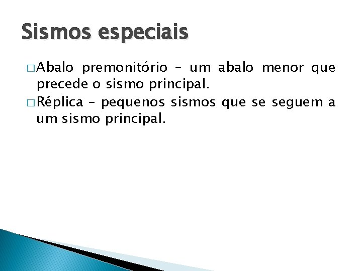 Sismos especiais � Abalo premonitório – um abalo menor que precede o sismo principal.