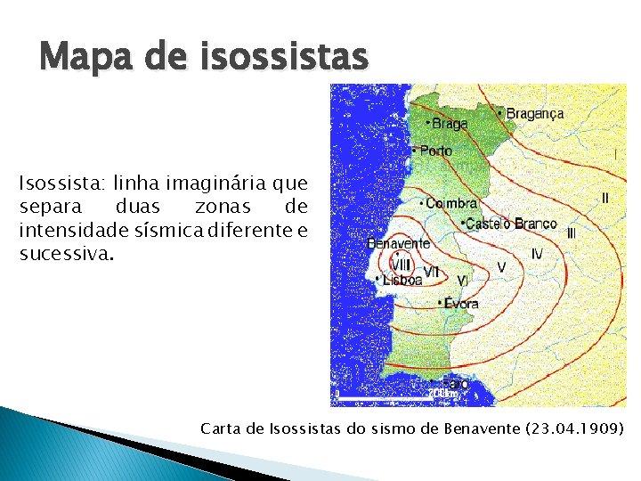 Mapa de isossistas Isossista: linha imaginária que separa duas zonas de intensidade sísmica diferente