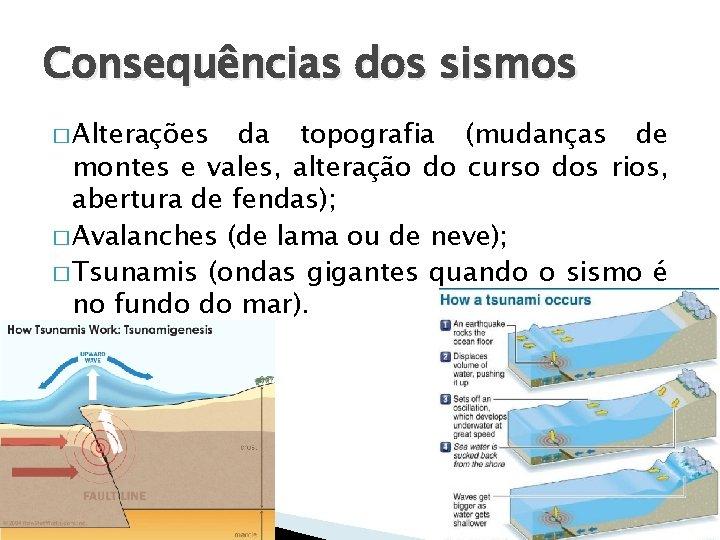 Consequências dos sismos � Alterações da topografia (mudanças de montes e vales, alteração do