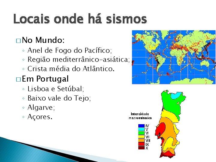 Locais onde há sismos � No Mundo: � Em Portugal ◦ Anel de Fogo