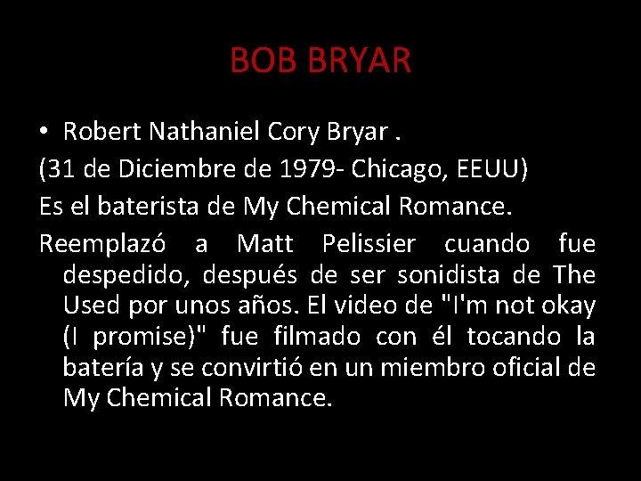 BOB BRYAR • Robert Nathaniel Cory Bryar. (31 de Diciembre de 1979 - Chicago,