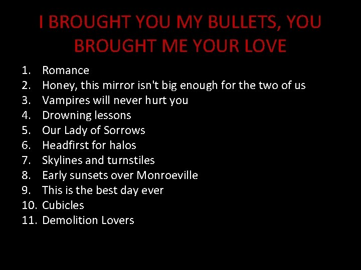 I BROUGHT YOU MY BULLETS, YOU BROUGHT ME YOUR LOVE 1. 2. 3. 4.
