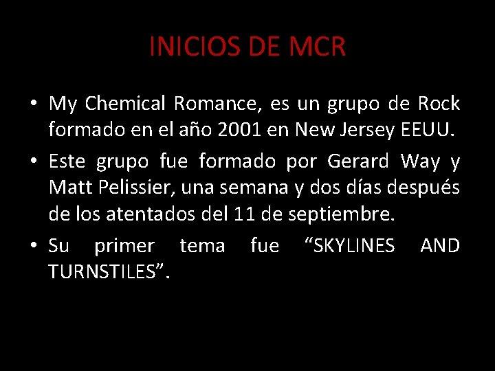 INICIOS DE MCR • My Chemical Romance, es un grupo de Rock formado en