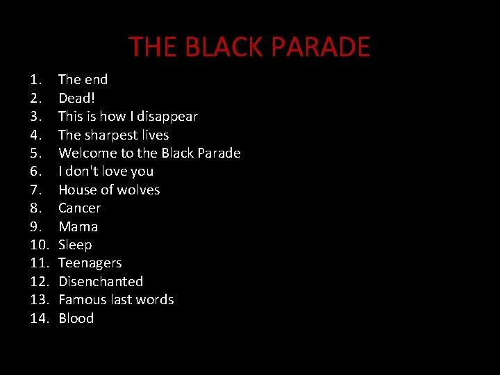 THE BLACK PARADE 1. 2. 3. 4. 5. 6. 7. 8. 9. 10. 11.