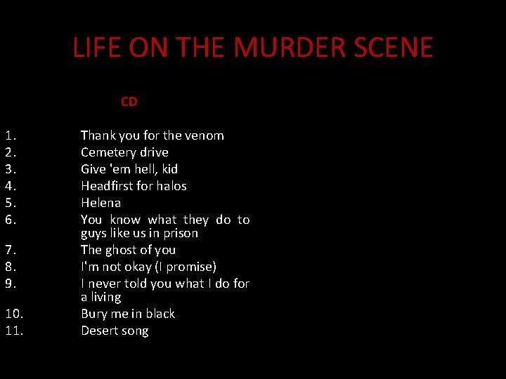 LIFE ON THE MURDER SCENE CD 1. 2. 3. 4. 5. 6. 7. 8.