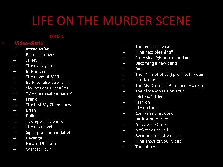 LIFE ON THE MURDER SCENE • Video-diario: – – – – – DVD 1