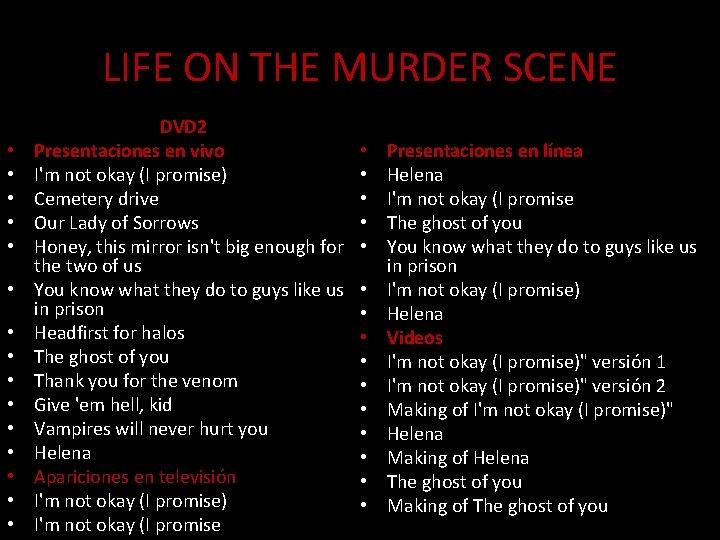 LIFE ON THE MURDER SCENE • • • • DVD 2 Presentaciones en vivo