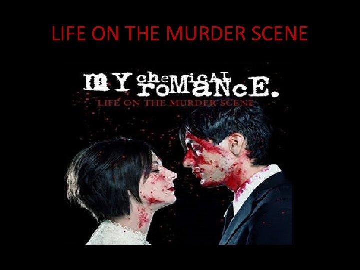 LIFE ON THE MURDER SCENE