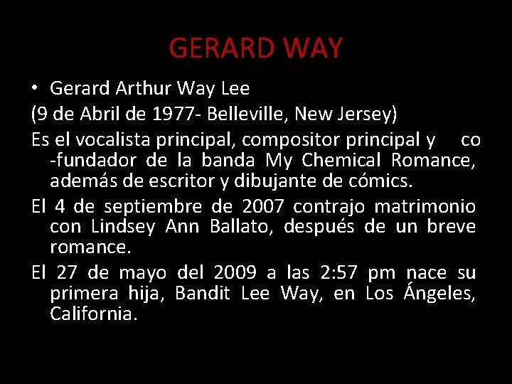 GERARD WAY • Gerard Arthur Way Lee (9 de Abril de 1977 - Belleville,