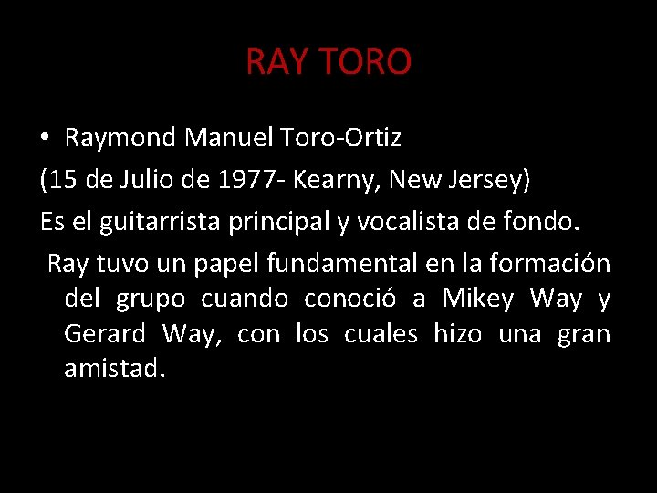 RAY TORO • Raymond Manuel Toro-Ortiz (15 de Julio de 1977 - Kearny, New