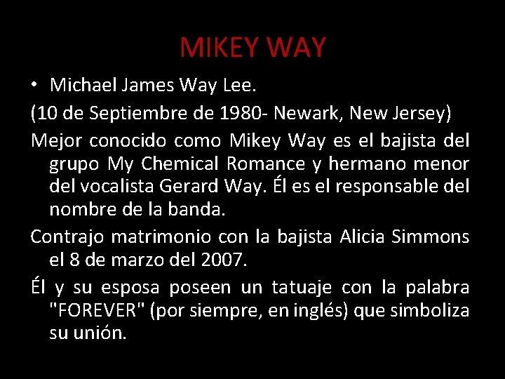 MIKEY WAY • Michael James Way Lee. (10 de Septiembre de 1980 - Newark,