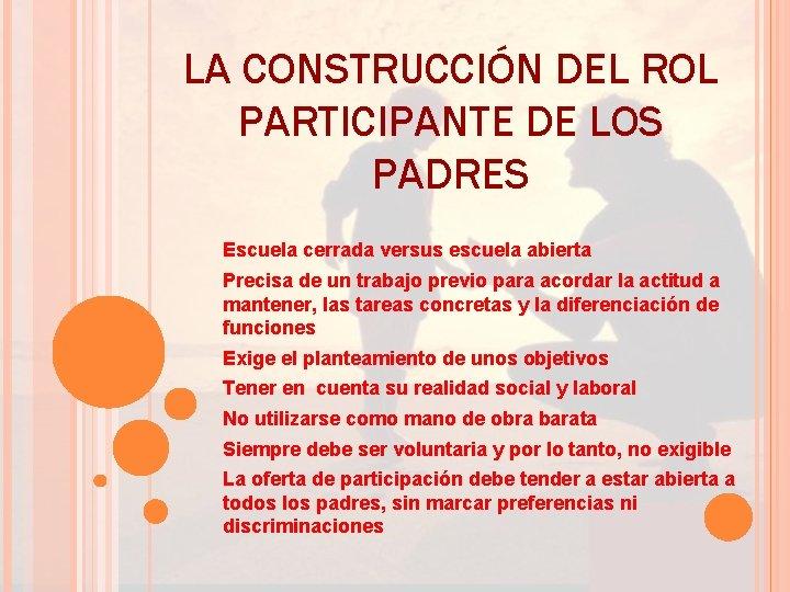 LA CONSTRUCCIÓN DEL ROL PARTICIPANTE DE LOS PADRES Escuela cerrada versus escuela abierta Precisa