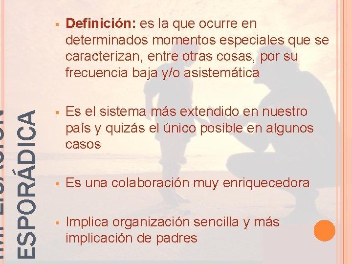 IMPLICACIÓN ESPORÁDICA § Definición: es la que ocurre en determinados momentos especiales que se