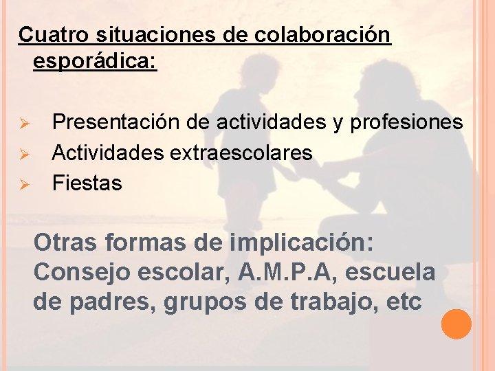 Cuatro situaciones de colaboración esporádica: Ø Ø Ø Presentación de actividades y profesiones Actividades