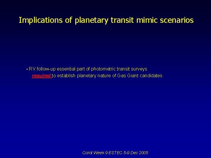 Implications of planetary transit mimic scenarios • RV follow-up essential part of photometric transit