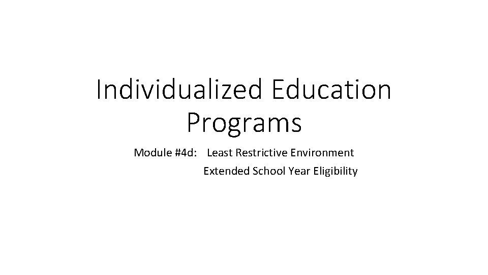 Individualized Education Programs Module #4 d: Least Restrictive Environment Extended School Year Eligibility