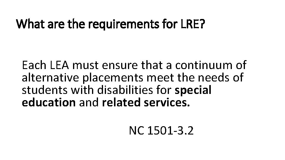 What are the requirements for LRE? Each LEA must ensure that a continuum of
