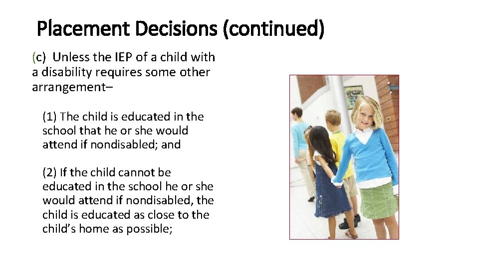 Placement Decisions (continued) (c) Unless the IEP of a child with a disability requires