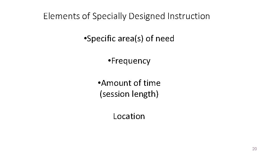 Elements of Specially Designed Instruction • Specific area(s) of need • Frequency • Amount
