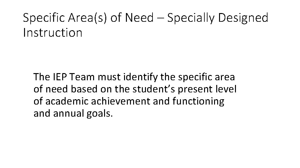 Specific Area(s) of Need – Specially Designed Instruction The IEP Team must identify the