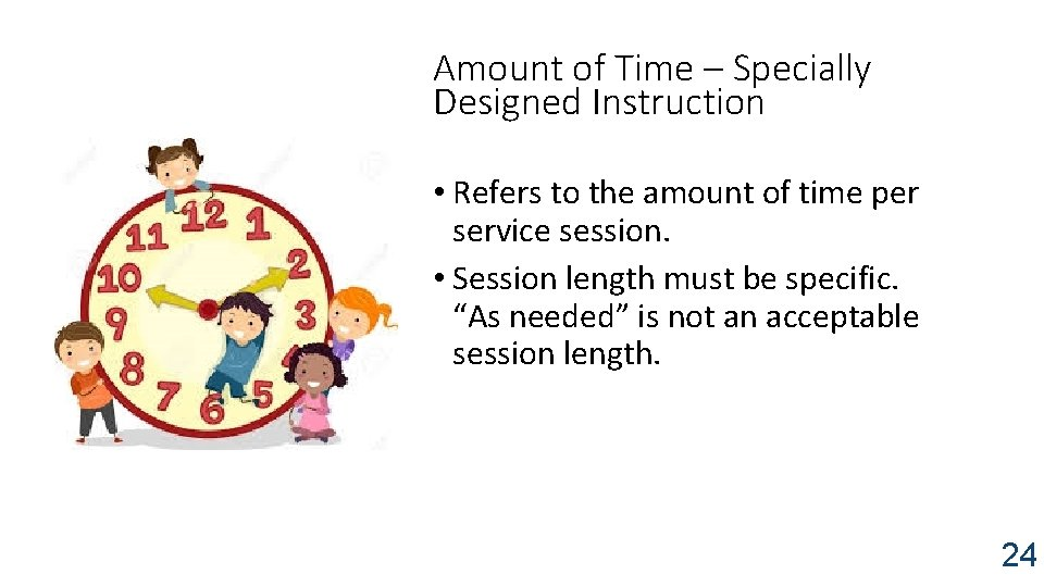Amount of Time – Specially Designed Instruction • Refers to the amount of time