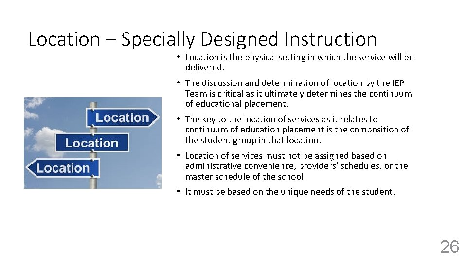 Location – Specially Designed Instruction • Location is the physical setting in which the