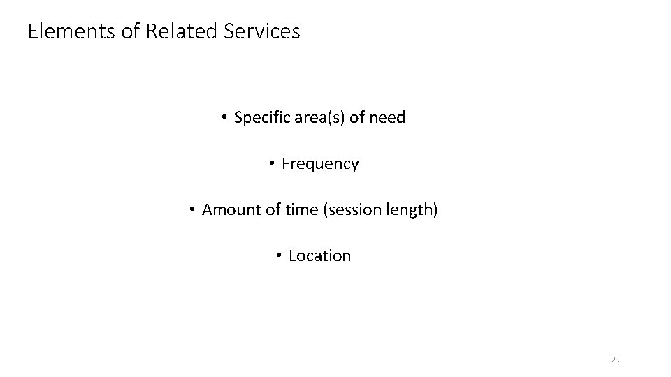 Elements of Related Services • Specific area(s) of need • Frequency • Amount of