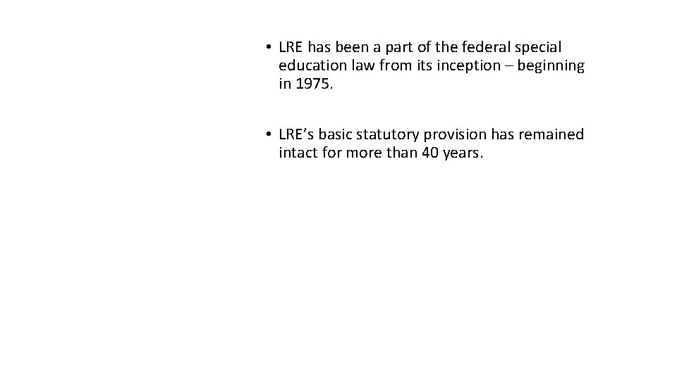 History of LRE • LRE has been a part of the federal special education