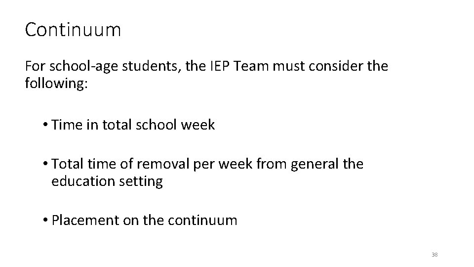 Continuum For school-age students, the IEP Team must consider the following: • Time in