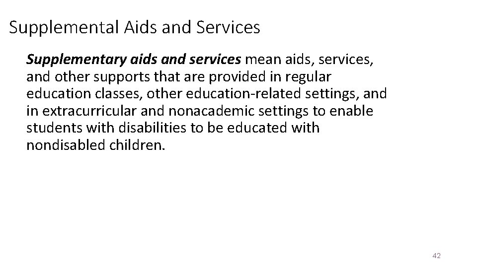 Supplemental Aids and Services Supplementary aids and services mean aids, services, and other supports