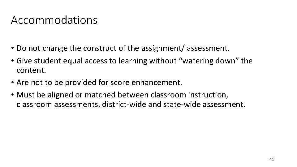 Accommodations • Do not change the construct of the assignment/ assessment. • Give student