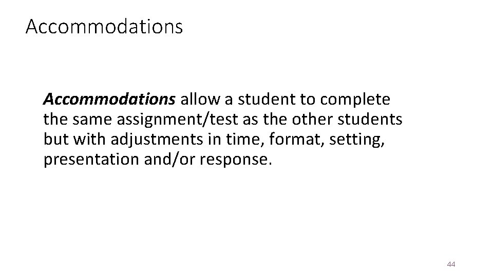 Accommodations allow a student to complete the same assignment/test as the other students but