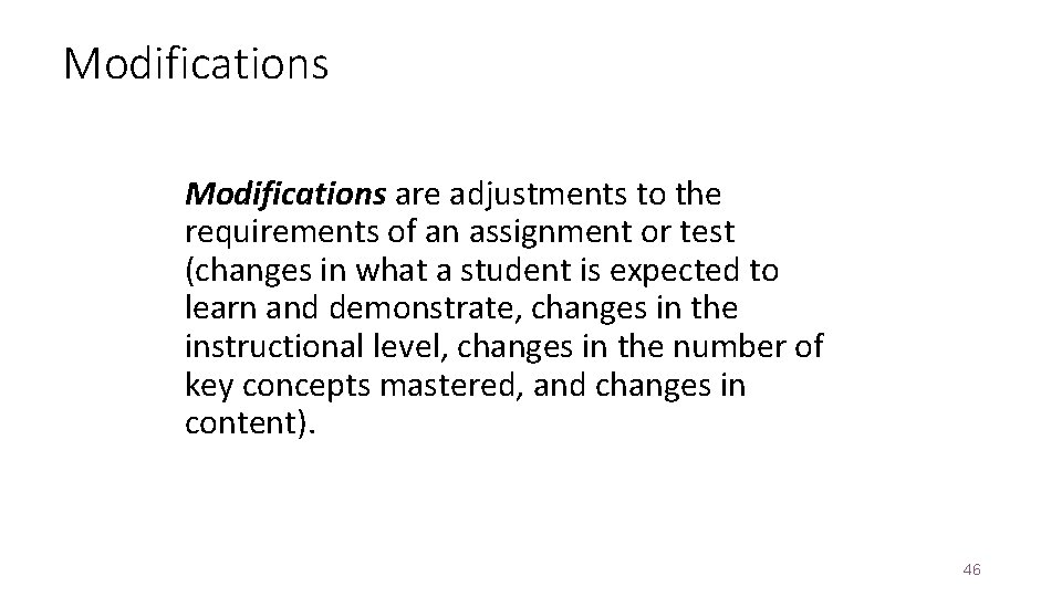Modifications are adjustments to the requirements of an assignment or test (changes in what