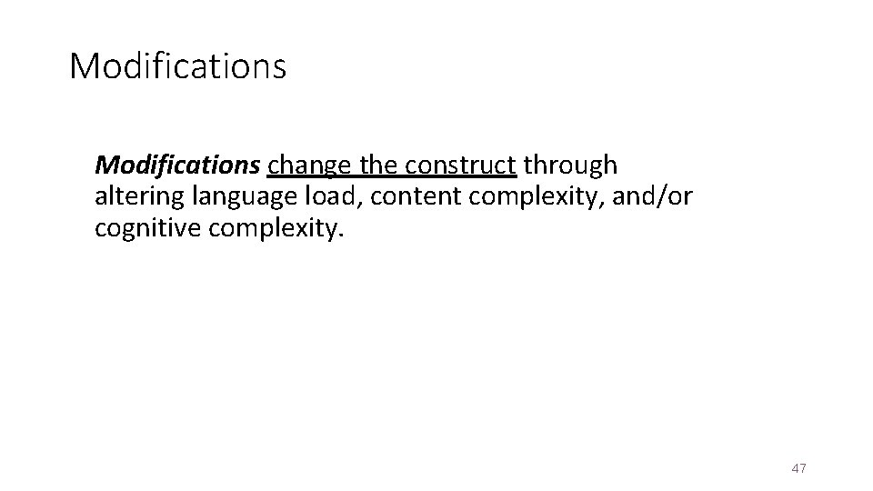 Modifications change the construct through altering language load, content complexity, and/or cognitive complexity. 47